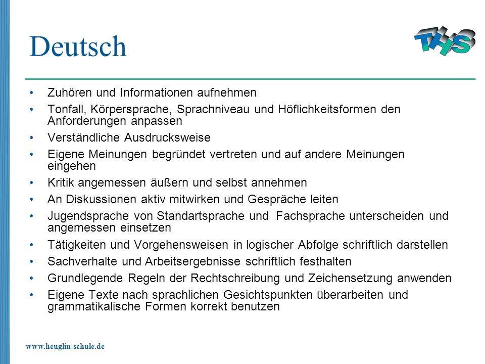 www.heuglin-schule.de Deutsch Zuhören und Informationen aufnehmen Tonfall, Körpersprache, Sprachniveau und Höflichkeitsformen den Anforderungen anpass