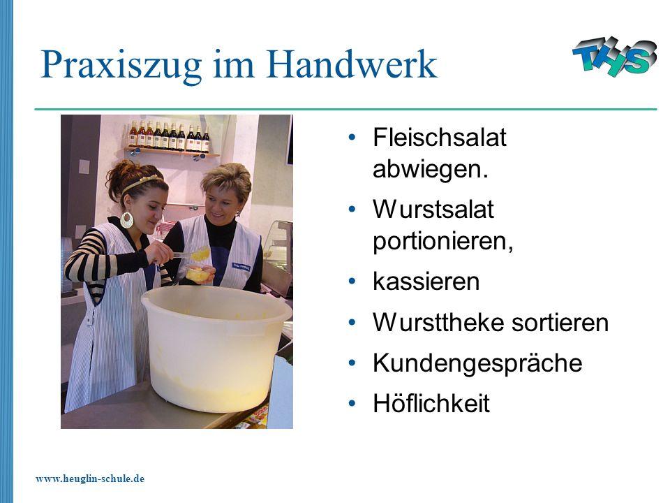 www.heuglin-schule.de Praxiszug im Handwerk Fleischsalat abwiegen. Wurstsalat portionieren, kassieren Wursttheke sortieren Kundengespräche Höflichkeit