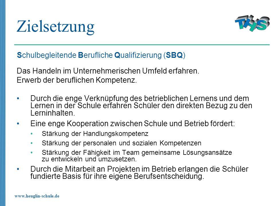 www.heuglin-schule.de Zielsetzung Das Handeln im Unternehmerischen Umfeld erfahren. Erwerb der beruflichen Kompetenz. Durch die enge Verknüpfung des b