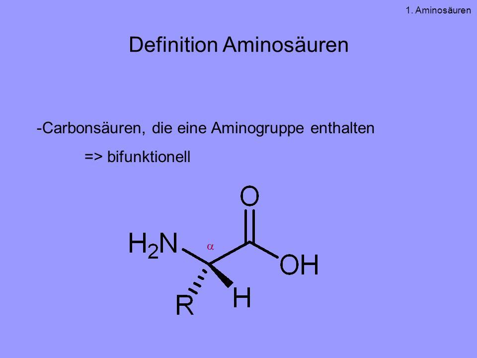 Definition Aminosäuren -Carbonsäuren, die eine Aminogruppe enthalten => bifunktionell 1. Aminosäuren