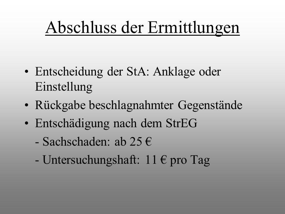 Abschluss der Ermittlungen Entscheidung der StA: Anklage oder Einstellung Rückgabe beschlagnahmter Gegenstände Entschädigung nach dem StrEG - Sachscha