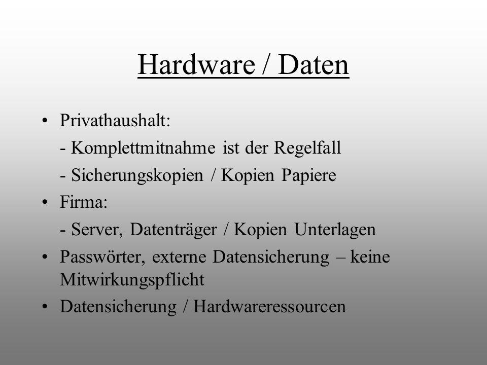 Hardware / Daten Privathaushalt: - Komplettmitnahme ist der Regelfall - Sicherungskopien / Kopien Papiere Firma: - Server, Datenträger / Kopien Unterl