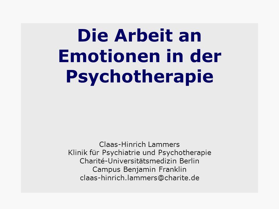 Die Arbeit an Emotionen in der Psychotherapie Claas-Hinrich Lammers Klinik für Psychiatrie und Psychotherapie Charité-Universitätsmedizin Berlin Campu