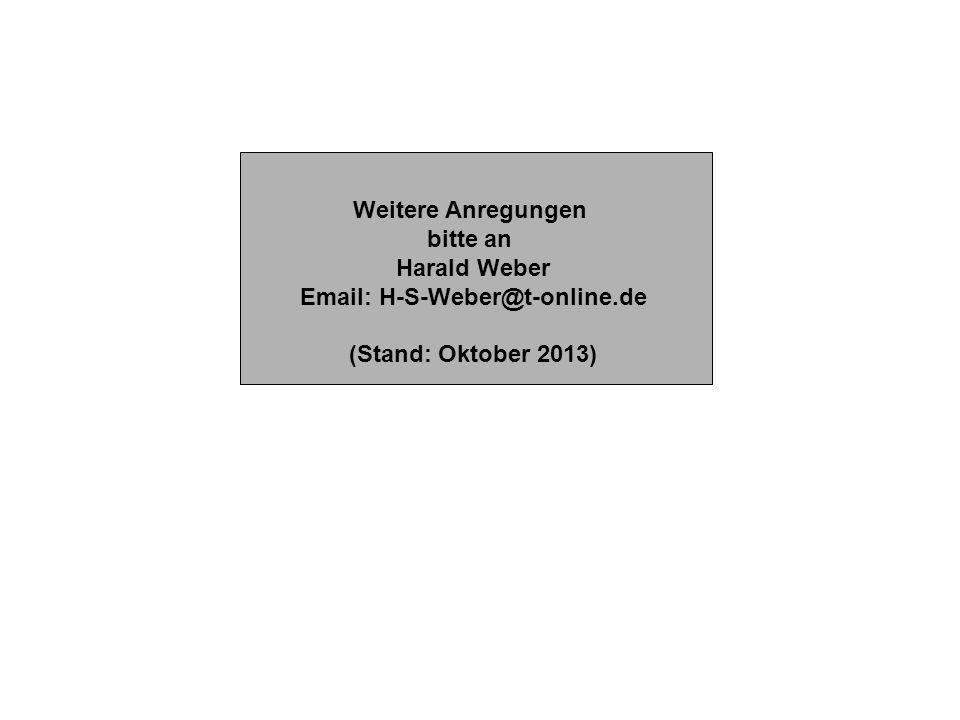 Weitere Anregungen bitte an Harald Weber Email: H-S-Weber@t-online.de (Stand: Oktober 2013)
