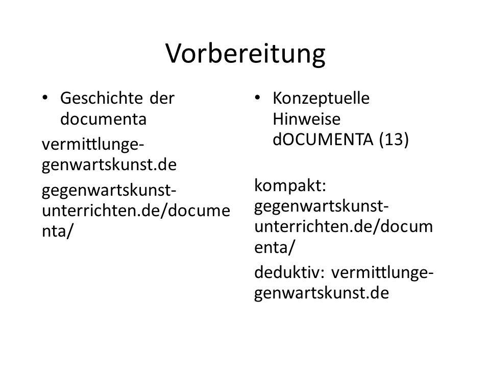 Vorbereitung Geschichte der documenta vermittlunge- genwartskunst.de gegenwartskunst- unterrichten.de/docume nta/ Konzeptuelle Hinweise dOCUMENTA (13) kompakt: gegenwartskunst- unterrichten.de/docum enta/ deduktiv: vermittlunge- genwartskunst.de