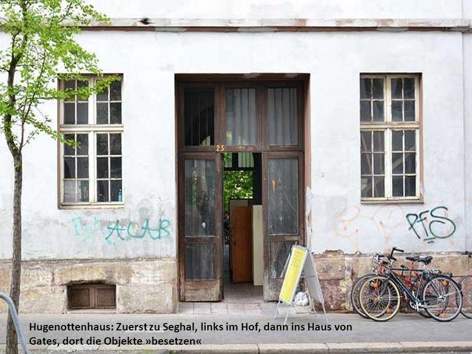 Hugenottenhaus: Zuerst zu Seghal, links im Hof, dann ins Haus von Gates, dort die Objekte »besetzen«
