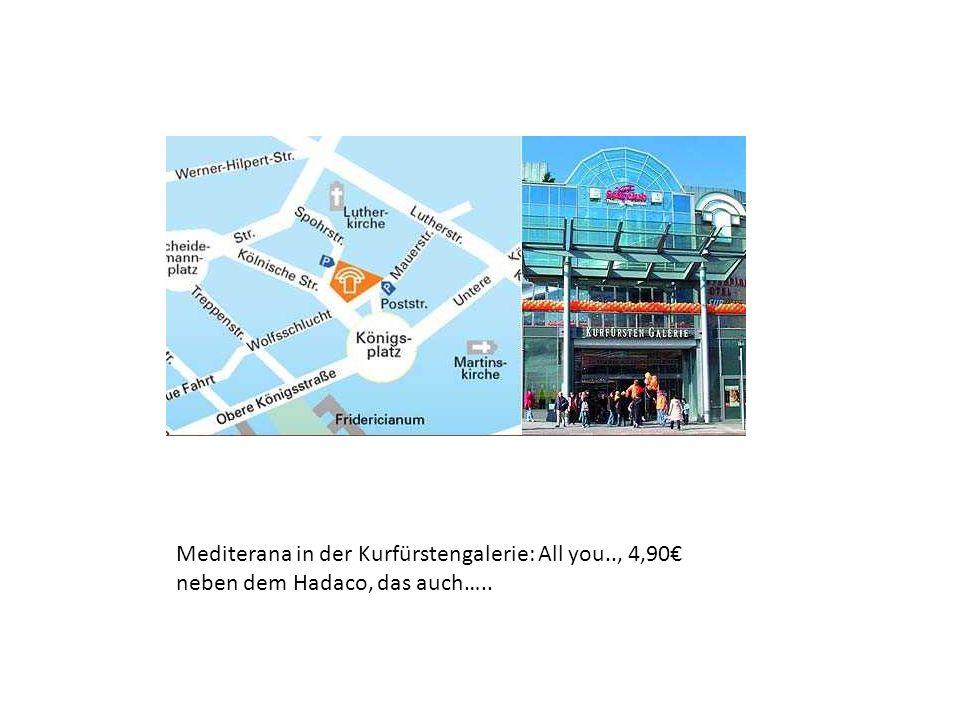 Mediterana in der Kurfürstengalerie: All you.., 4,90 neben dem Hadaco, das auch…..