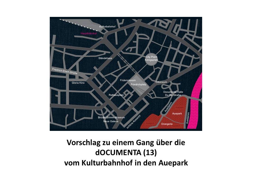 Vorschlag zu einem Gang über die dOCUMENTA (13) vom Kulturbahnhof in den Auepark