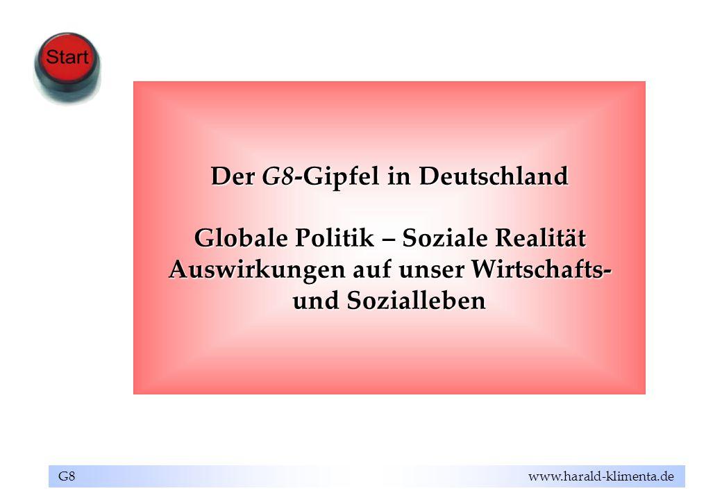G8 www.harald-klimenta.de Der G8-Gipfel in Deutschland Globale Politik – Soziale Realität Auswirkungen auf unser Wirtschafts- und Sozialleben