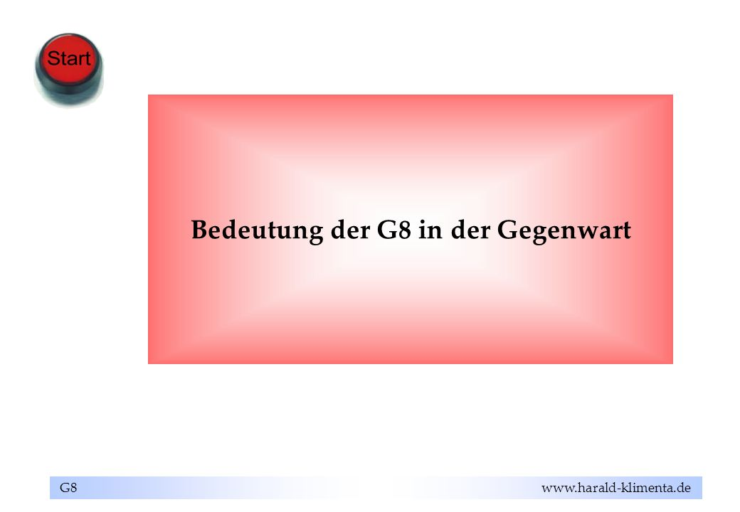 G8 www.harald-klimenta.de Bedeutung der G8 in der Gegenwart