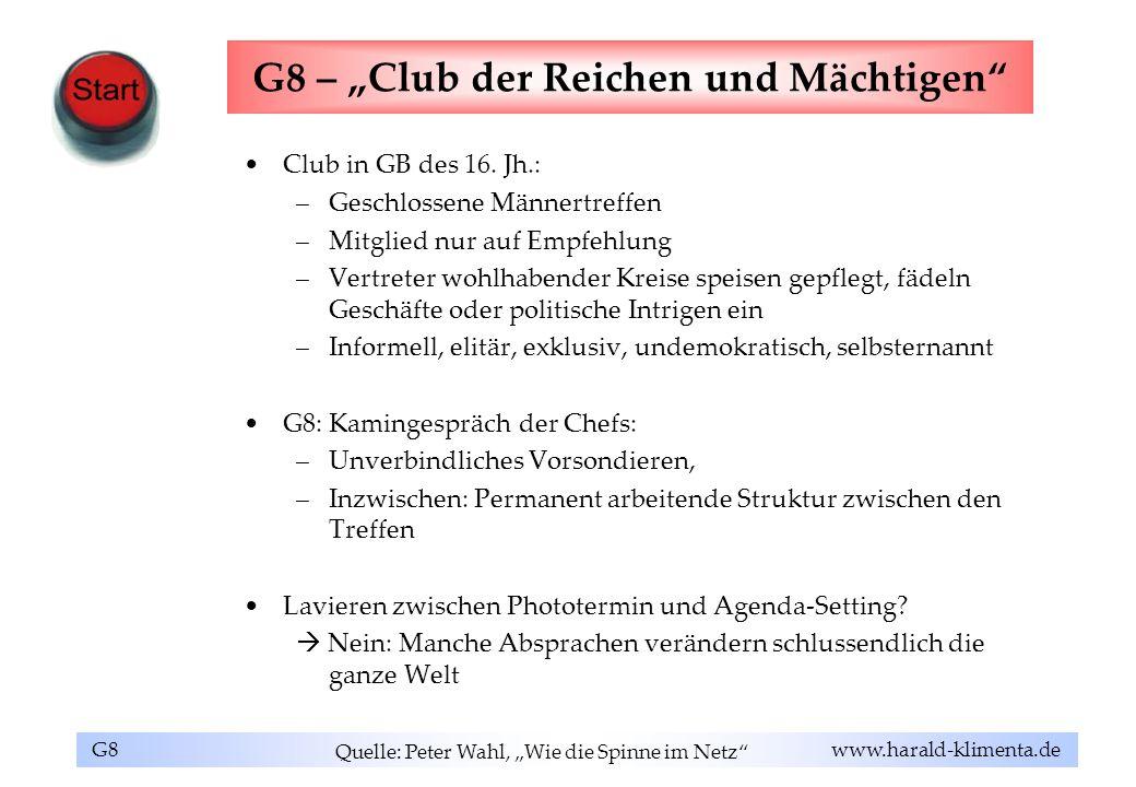 G8 www.harald-klimenta.de G8 – Club der Reichen und Mächtigen Club in GB des 16. Jh.: –Geschlossene Männertreffen –Mitglied nur auf Empfehlung –Vertre