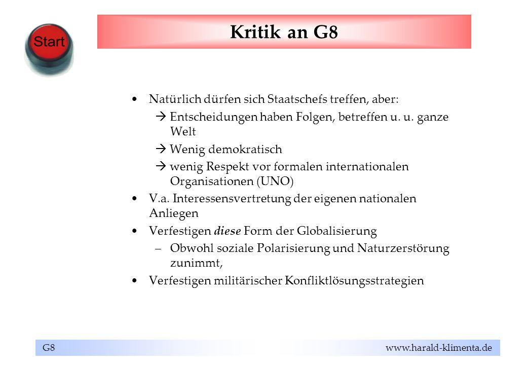 G8 www.harald-klimenta.de Kritik an G8 Natürlich dürfen sich Staatschefs treffen, aber: Entscheidungen haben Folgen, betreffen u. u. ganze Welt Wenig