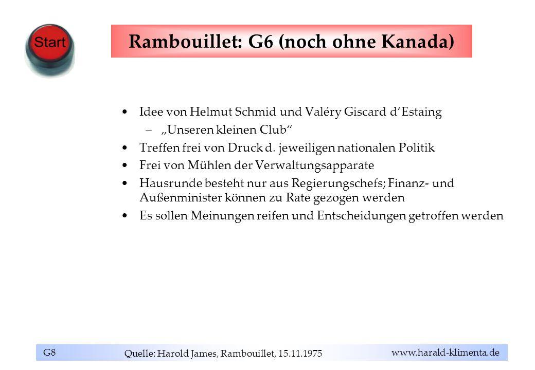 G8 www.harald-klimenta.de Rambouillet: G6 (noch ohne Kanada) Idee von Helmut Schmid und Valéry Giscard dEstaing –Unseren kleinen Club Treffen frei von