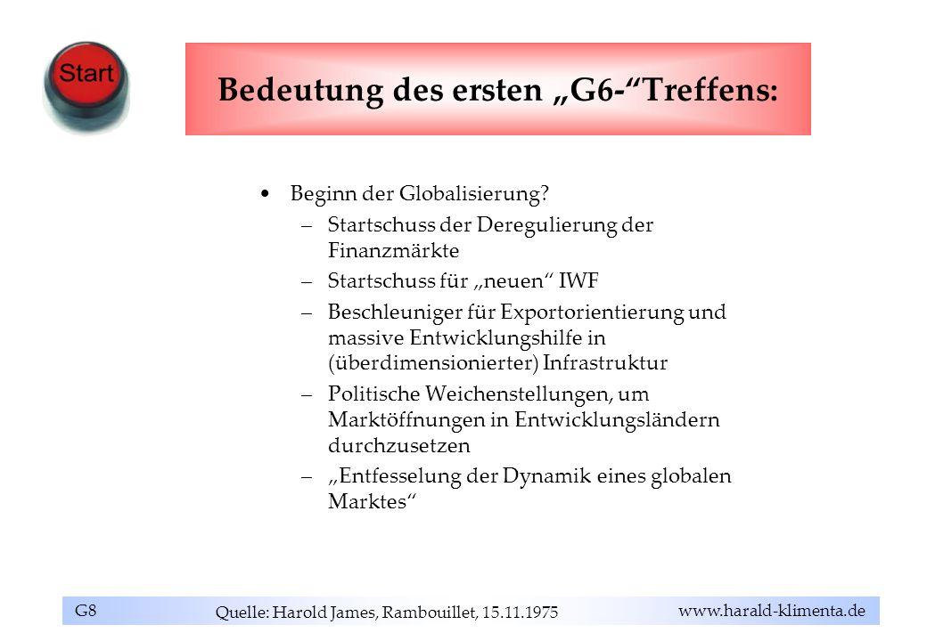 G8 www.harald-klimenta.de Bedeutung des ersten G6-Treffens: Beginn der Globalisierung? –Startschuss der Deregulierung der Finanzmärkte –Startschuss fü