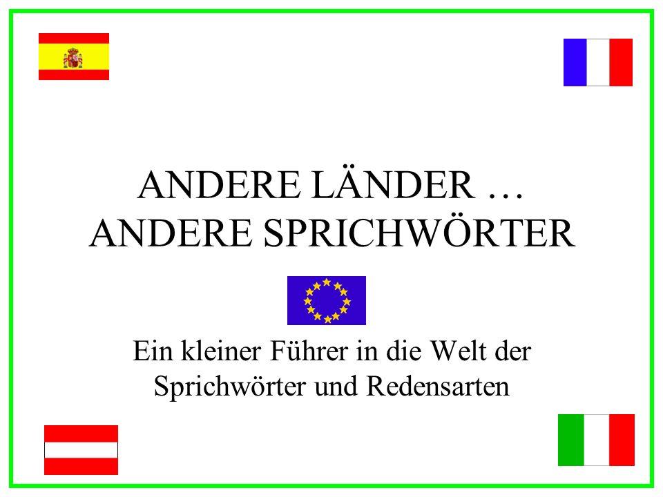 ANDERE LÄNDER … ANDERE SPRICHWÖRTER Ein kleiner Führer in die Welt der Sprichwörter und Redensarten