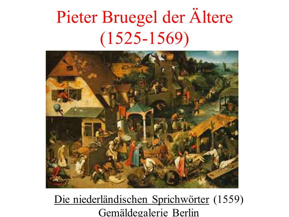 Pieter Bruegel der Ältere (1525-1569) Die niederländischen Sprichwörter (1559) Gemäldegalerie Berlin