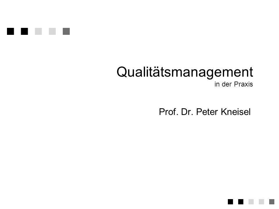 Qualitätsmanagement in der Praxis Prof. Dr. Peter Kneisel