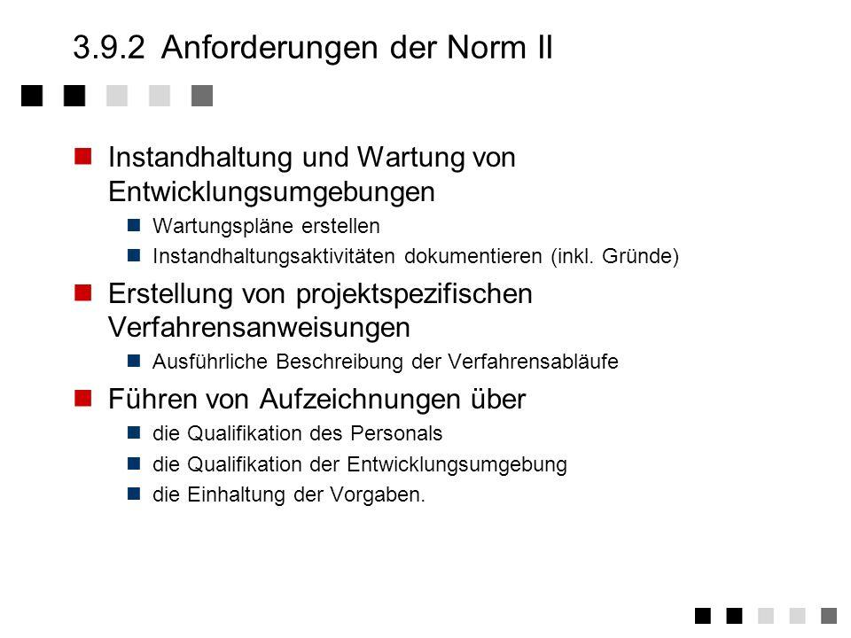 3.9.2Anforderungen der Norm I Planung und Beschriebung der Entwicklungs- prozesse in Arbeitsanweisungen Festlegung der Entwicklungsverfahren und -meth