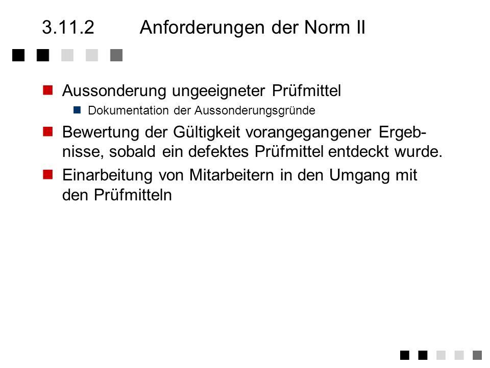 3.11.2Anforderungen der Norm I Festlegung der Verfahren und Zuständigkeiten für die Spezifizierung von Prüfmitteln bei der Beschaffung Festlegung geei