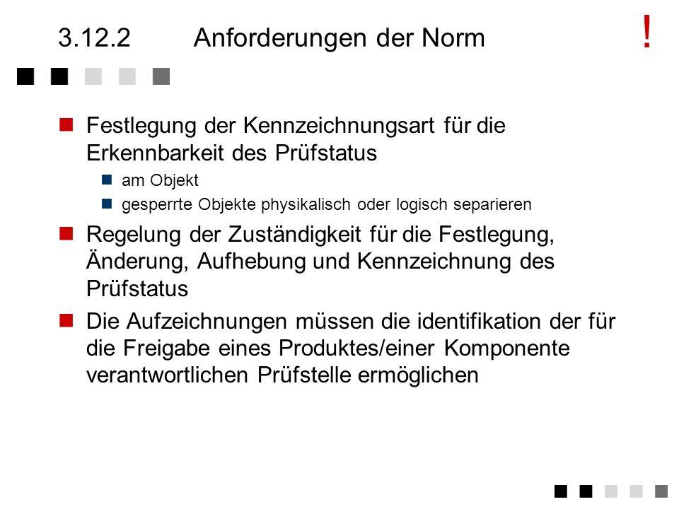 3.12.1Ziel und Inhalt Nur freigegebene Produkte/Komponenten sollten weiterverarbeitet bzw. weitergeleitet werden Beschreibung eines Verfahrens, welche