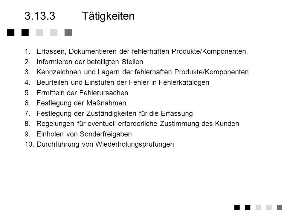 3.13.2Anforderungen der Norm Festlegung der zuständigkeiten für die Entscheidung bezüglich der weiteren Verwendung fehlerhafter produkte/Komponenten K