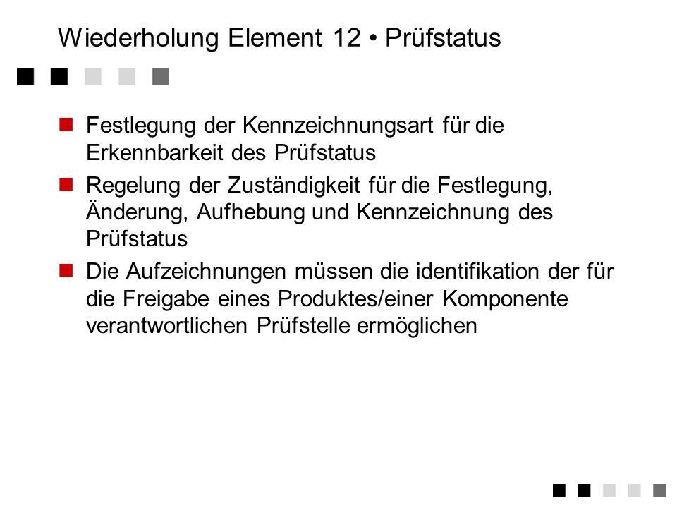 Wiederholung Element 1-11 Element 1: Verantwortung des Managements Element 2: Qualitätsmanagementsystem Element 3: Vertragsprüfung Element 4: Designle