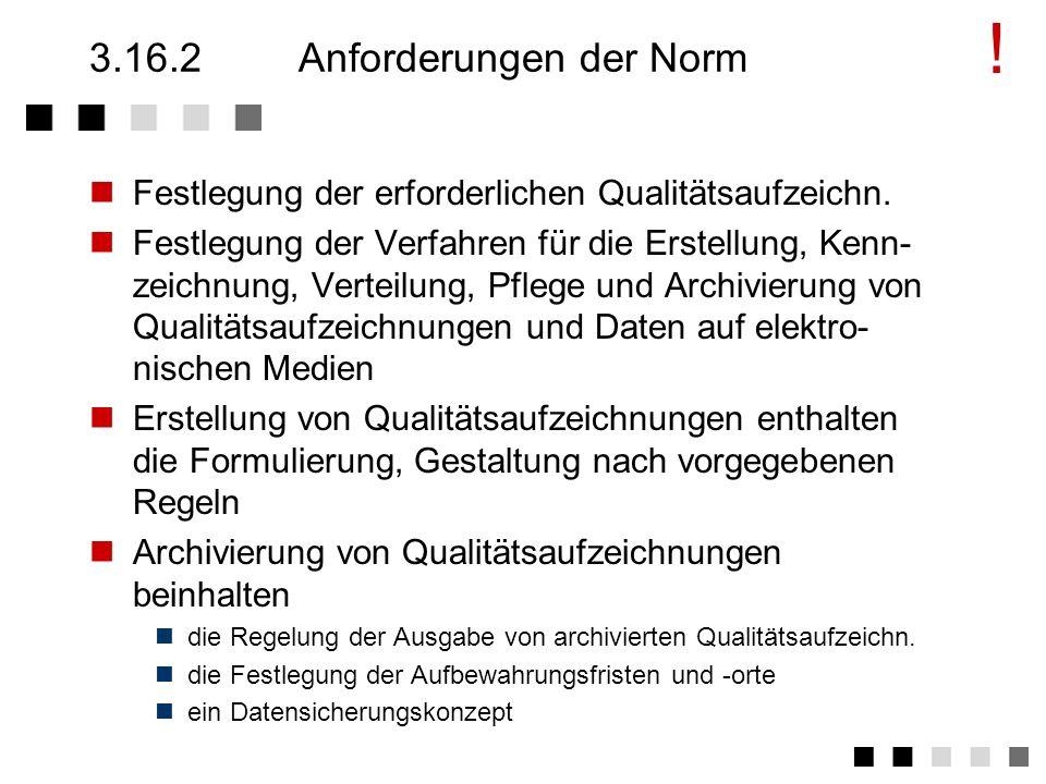 3.16.1Ziel und Inhalt Nachweis der Erfüllung von Qualitätsanforderungen Beschreibung von Verfahren bezüglich der Erstellung von Qualitätsaufzeichnunge