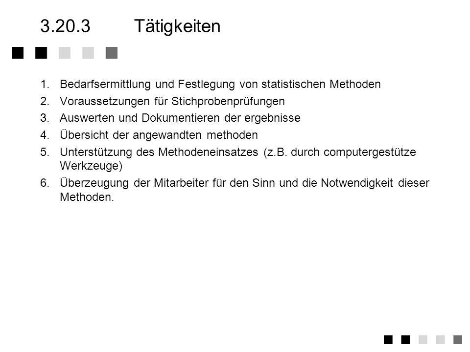 3.20.2Anforderung der Norm Festlegung statistischer Methoden zur Prüfung von Prozess- und Produktmerkmalen Erstellung von Verfahrensanweisungen für di