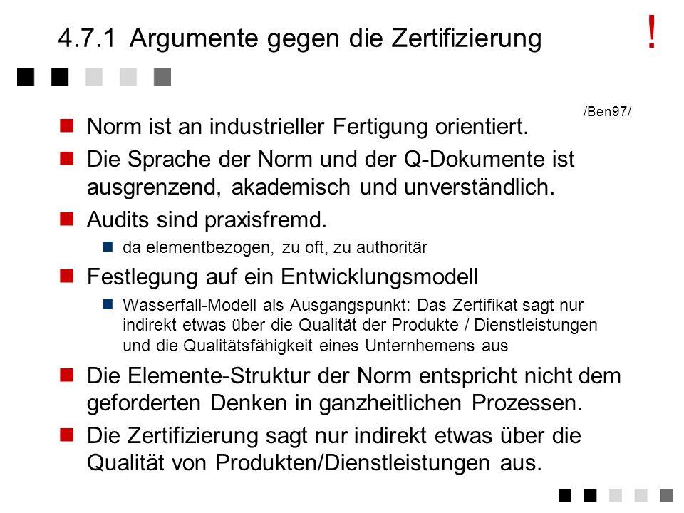 4.7.1Argumente gegen die Zertifizierung Kosten der Ein- und Durchführung Zusätzliches Personal für das Qualitätswesen Zusätzliche Belastung der Mitarb