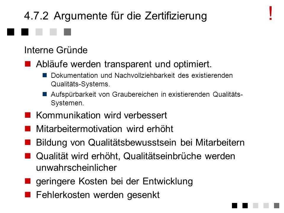4.7.2Argumente für die Zertifizierung Vertrauen der Kunden in die Qualitätsfähigkeit des Unternehmens Image des Unternehmens Marketing Instrument Entg