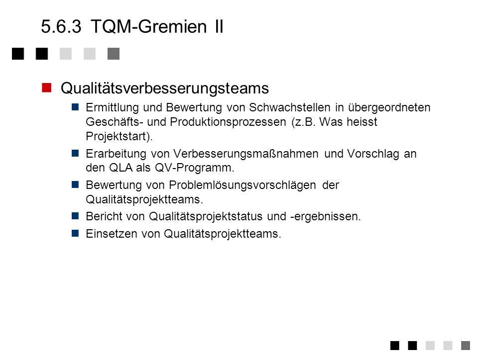 5.6.2 TQM-Gremien I Qualitätslenkungsausschuß Bestimmung der Qualitätspolitik und -ziele des Bereiches. Festlegung der Prioritäten von Qualitätsverbes