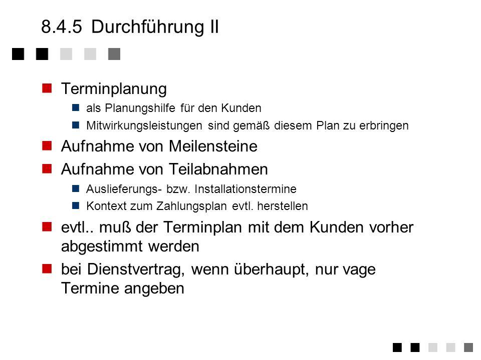 8.4.5Durchführung I Wo werden die Arbeiten durchgeführt? Wie werden die Arbeiten durchgeführt? Welche Richtlinien werden angewandt? Wer ist für was un