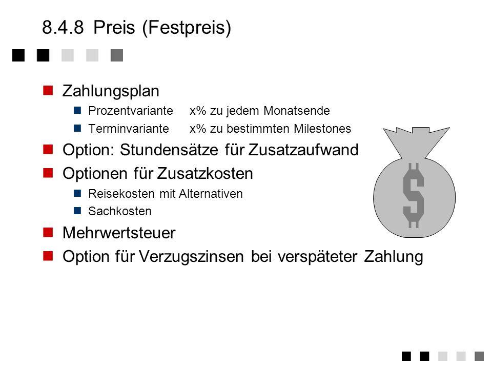 8.4.8Preis (Aufwand) Rechnungsstellung Optionen für Zusatzkosten Reisekosten mit Alternativen Sachkosten Mehrwertsteuer Option für Verzugszinsen bei v