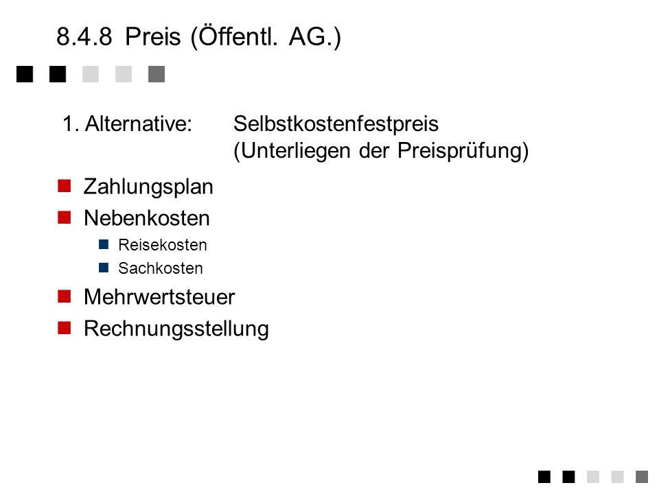 8.4.8Preis (Obergrenze) Stundensätze Rechnungsstellung (z.B. Monatsende) Option: Projektende bei Dienstverträgen Option: Zusatzaufwand Optionen für Zu