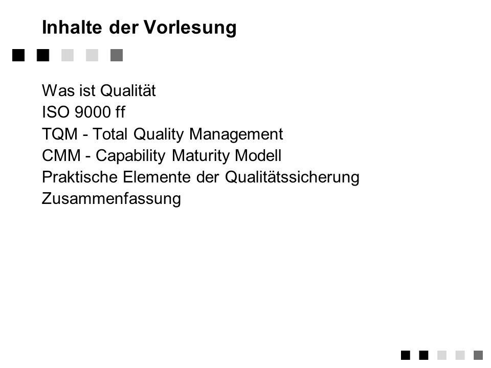 Inhalte der Vorlesung Was ist Qualität ISO 9000 ff TQM - Total Quality Management CMM - Capability Maturity Modell Praktische Elemente der Qualitätssicherung Zusammenfassung