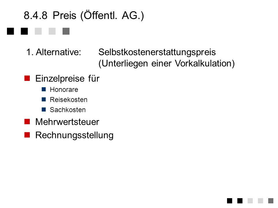 8.4.8Preis (Öffentl. AG.) Zahlungsplan Nebenkosten Reisekosten Sachkosten Mehrwertsteuer Rechnungsstellung 1. Alternative:Selbstkostenfestpreis (Unter