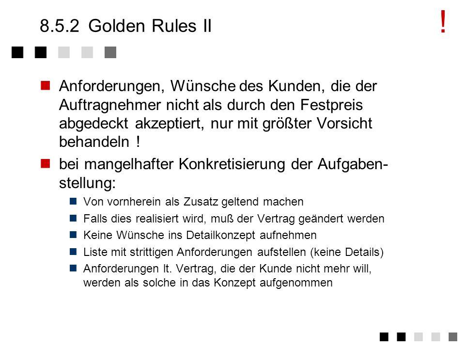 8.5.2Golden Rules I Formal vorgehen Gegenforderungen auf Änderungswünsche (Termin, Preis) unverzüglich melden Mitwirkungspflichten formal abhandeln Üb
