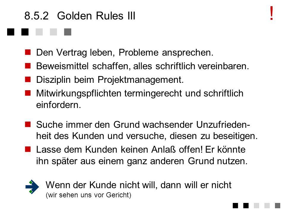 8.5.2Golden Rules II Anforderungen, Wünsche des Kunden, die der Auftragnehmer nicht als durch den Festpreis abgedeckt akzeptiert, nur mit größter Vors