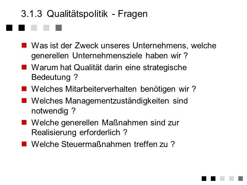 3.1.3Qualitätspolitik Die umfassenden Absichten und Zielsetzungen einer Organisation betreffend Qualität, wie sie durch die oberste Leitung formell au
