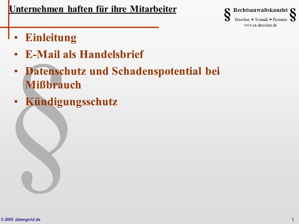 § Rechtsanwaltskanzlei Drescher Symnik Fromme www.ra-drescher.de § § © 2005 datengold.de 1 Unternehmen haften für ihre Mitarbeiter Einleitung E-Mail a