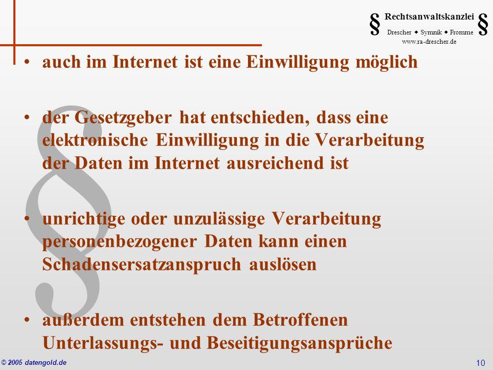 § Rechtsanwaltskanzlei Drescher Symnik Fromme www.ra-drescher.de § § © 2005 datengold.de 10 auch im Internet ist eine Einwilligung möglich der Gesetzg