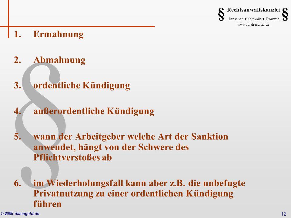 § Rechtsanwaltskanzlei Drescher Symnik Fromme www.ra-drescher.de § § © 2005 datengold.de 12 1.Ermahnung 2.Abmahnung 3.ordentliche Kündigung 4.außerord