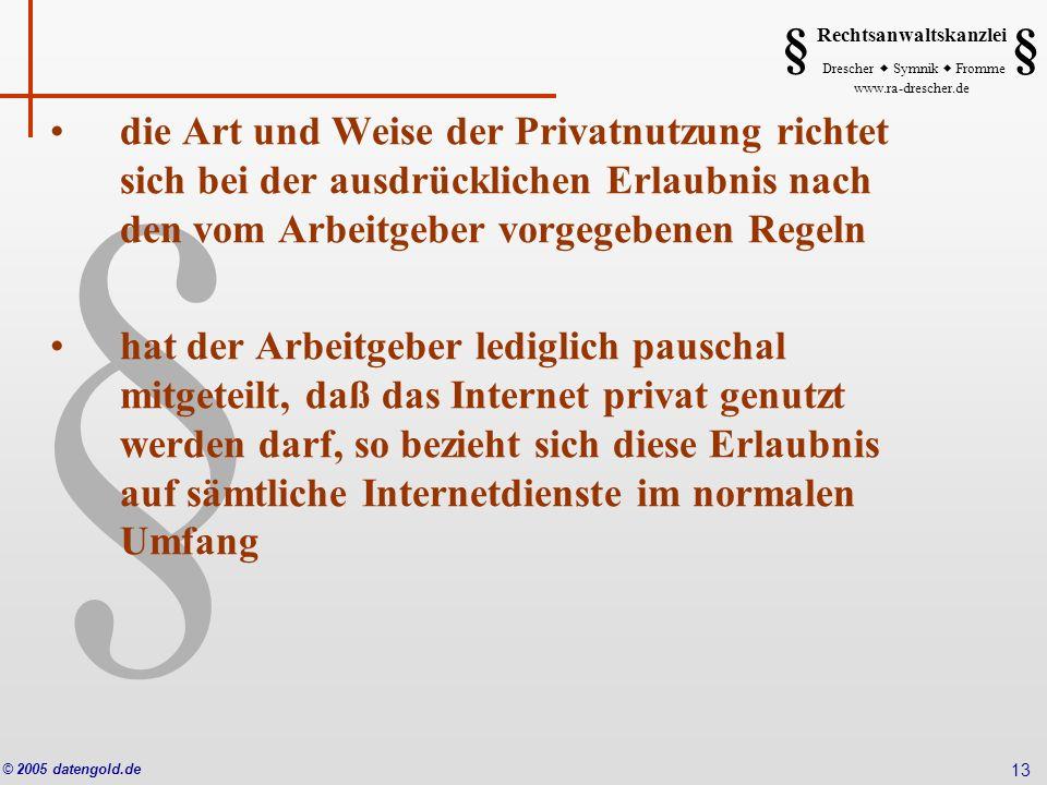 § Rechtsanwaltskanzlei Drescher Symnik Fromme www.ra-drescher.de § § © 2005 datengold.de 13 die Art und Weise der Privatnutzung richtet sich bei der a