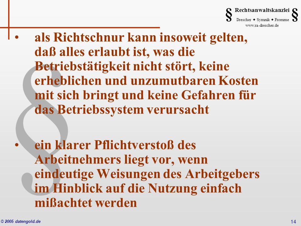 § Rechtsanwaltskanzlei Drescher Symnik Fromme www.ra-drescher.de § § © 2005 datengold.de 14 als Richtschnur kann insoweit gelten, daß alles erlaubt is