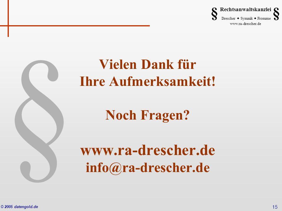 § Rechtsanwaltskanzlei Drescher Symnik Fromme www.ra-drescher.de § § © 2005 datengold.de 15 Vielen Dank für Ihre Aufmerksamkeit! Noch Fragen? www.ra-d