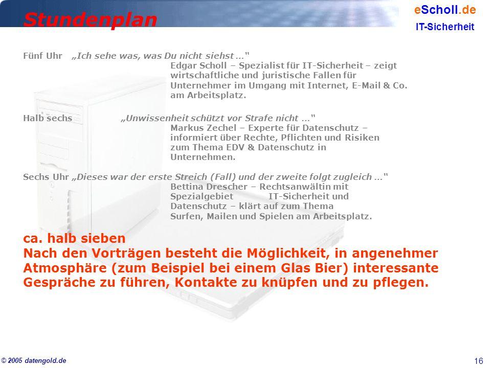 16 eScholl.de IT-Sicherheit © 2005 datengold.de Fünf UhrIch sehe was, was Du nicht siehst … Edgar Scholl – Spezialist für IT-Sicherheit – zeigt wirtsc