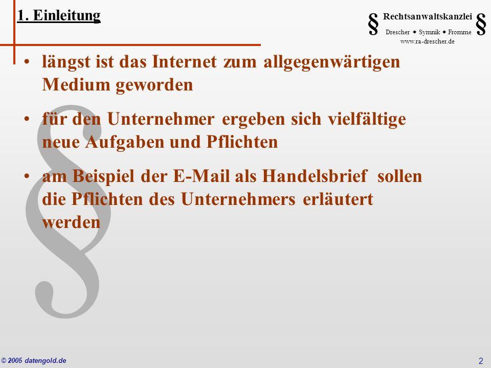 § Rechtsanwaltskanzlei Drescher Symnik Fromme www.ra-drescher.de § § © 2005 datengold.de 2 1. Einleitung längst ist das Internet zum allgegenwärtigen