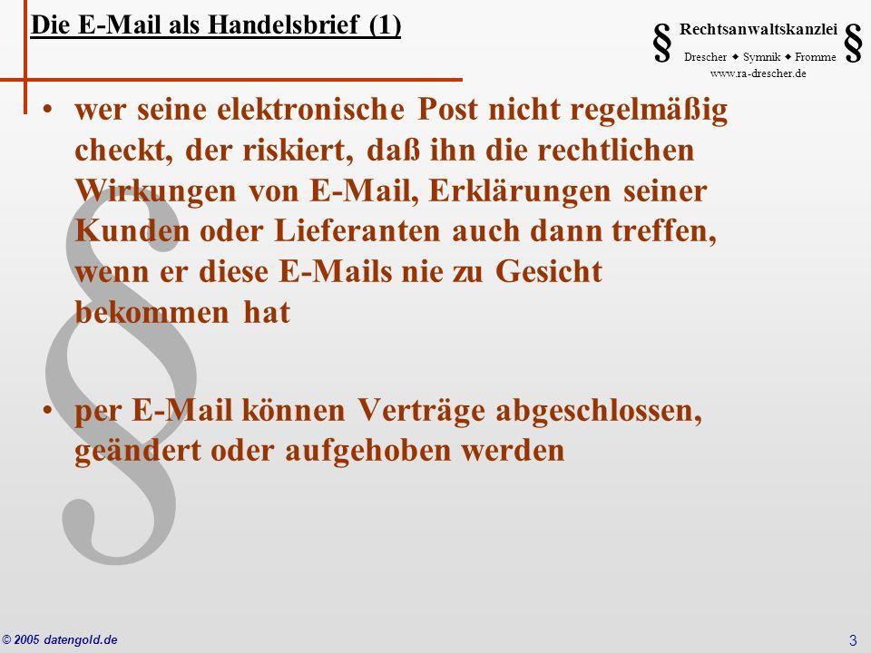 § Rechtsanwaltskanzlei Drescher Symnik Fromme www.ra-drescher.de § § © 2005 datengold.de 4 da Schweigen im Handelsbrauch auf ein Vertragsangebot als Zustimmung gilt, muß der Unternehmer u.