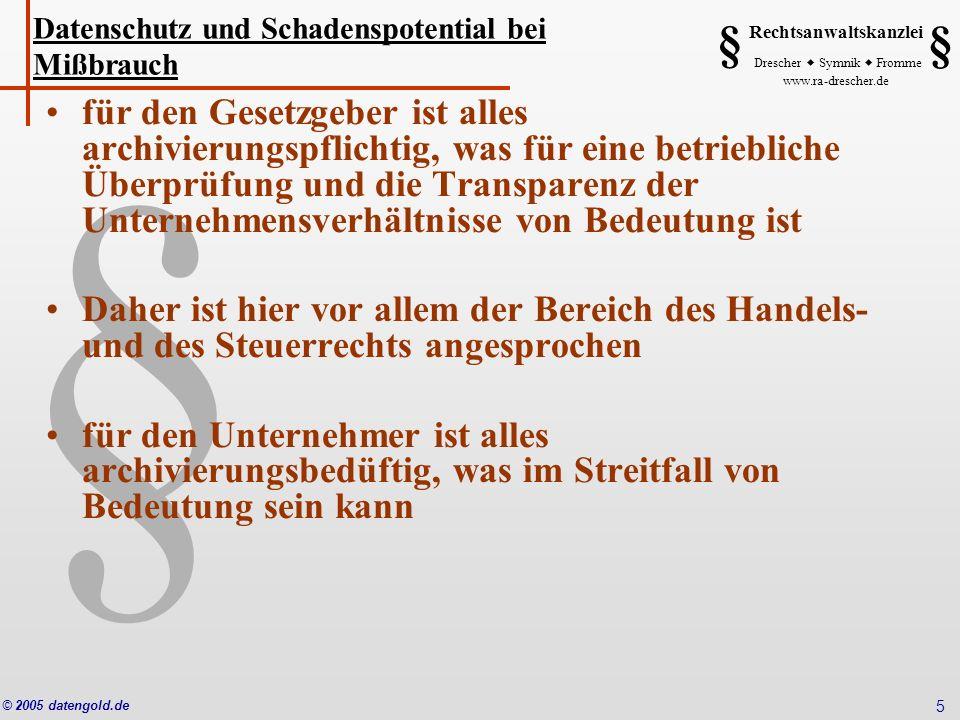§ Rechtsanwaltskanzlei Drescher Symnik Fromme www.ra-drescher.de § § © 2005 datengold.de 5 Datenschutz und Schadenspotential bei Mißbrauch für den Ges