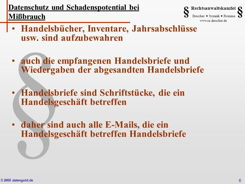 § Rechtsanwaltskanzlei Drescher Symnik Fromme www.ra-drescher.de § § © 2005 datengold.de 6 Handelsbücher, Inventare, Jahrsabschlüsse usw. sind aufzube